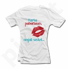 """Moteriški marškinėliai """"Kartą pabučiavęs..."""""""