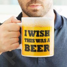 """Milžiniškas puodelis """"I wish this was a beer"""""""